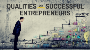 Read more about the article 5 Qualities Of Successful Entrepreneurs